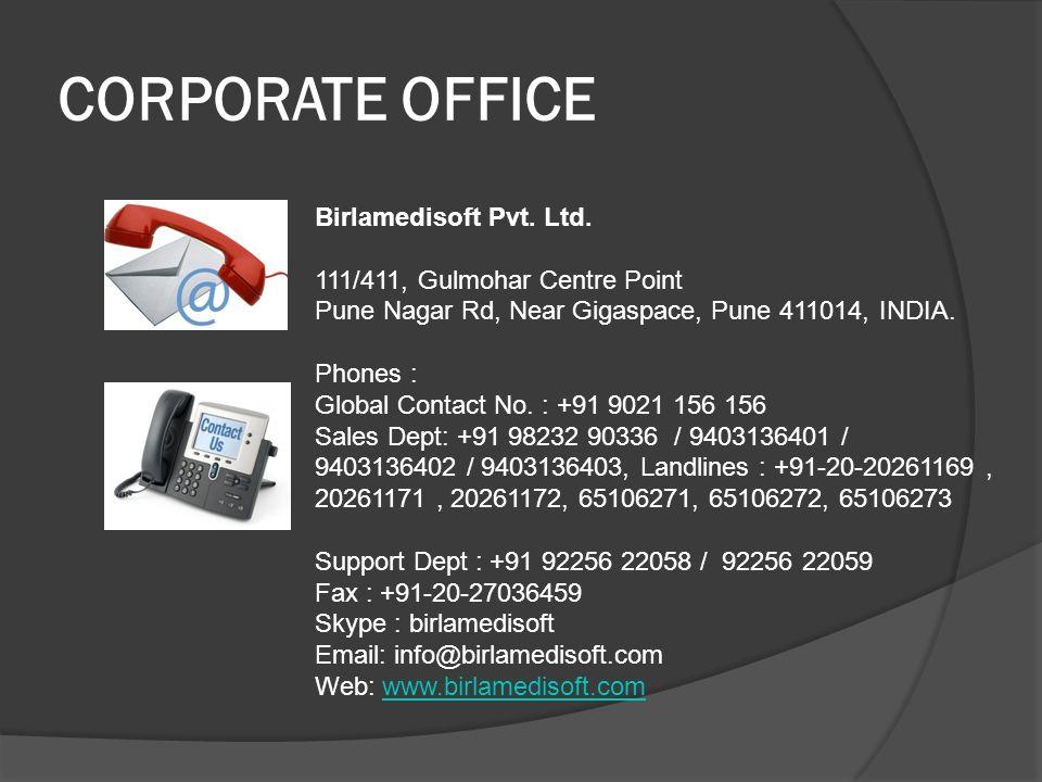 CORPORATE OFFICE Birlamedisoft Pvt. Ltd. 111/411, Gulmohar Centre Point Pune Nagar Rd, Near Gigaspace, Pune 411014, INDIA. Phones :