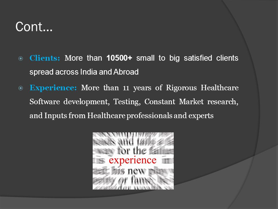 Cont… Clients: More than 10500+ small to big satisfied clients spread across India and Abroad.