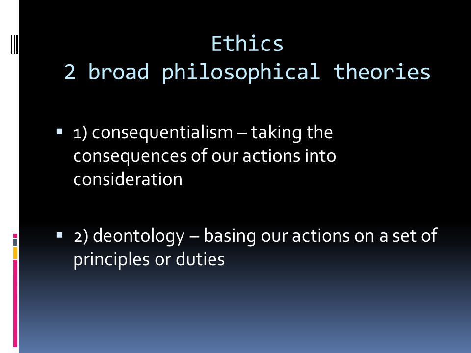 Ethics 2 broad philosophical theories