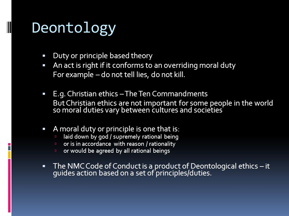 Deontology Duty or principle based theory