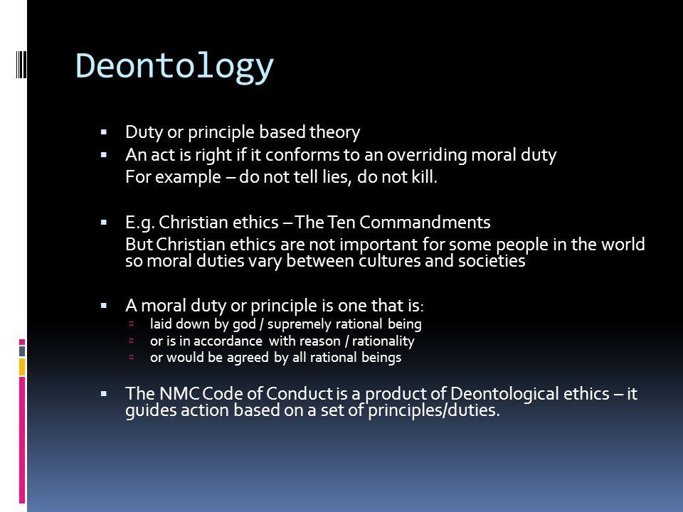 Deontology Duty or principle based theory