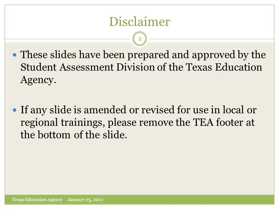 Disclaimer These slides have been prepared and approved by the Student Assessment Division of the Texas Education Agency.