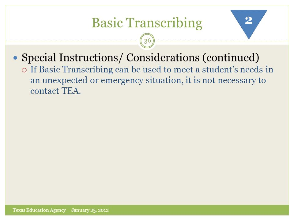 Basic Transcribing 2 Special Instructions/ Considerations (continued)