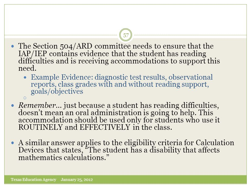 The Section 504/ARD committee needs to ensure that the IAP/IEP contains evidence that the student has reading difficulties and is receiving accommodations to support this need.