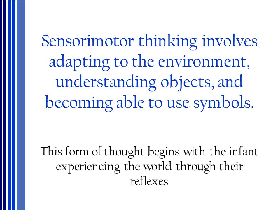 Sensorimotor thinking involves adapting to the environment, understanding objects, and becoming able to use symbols.