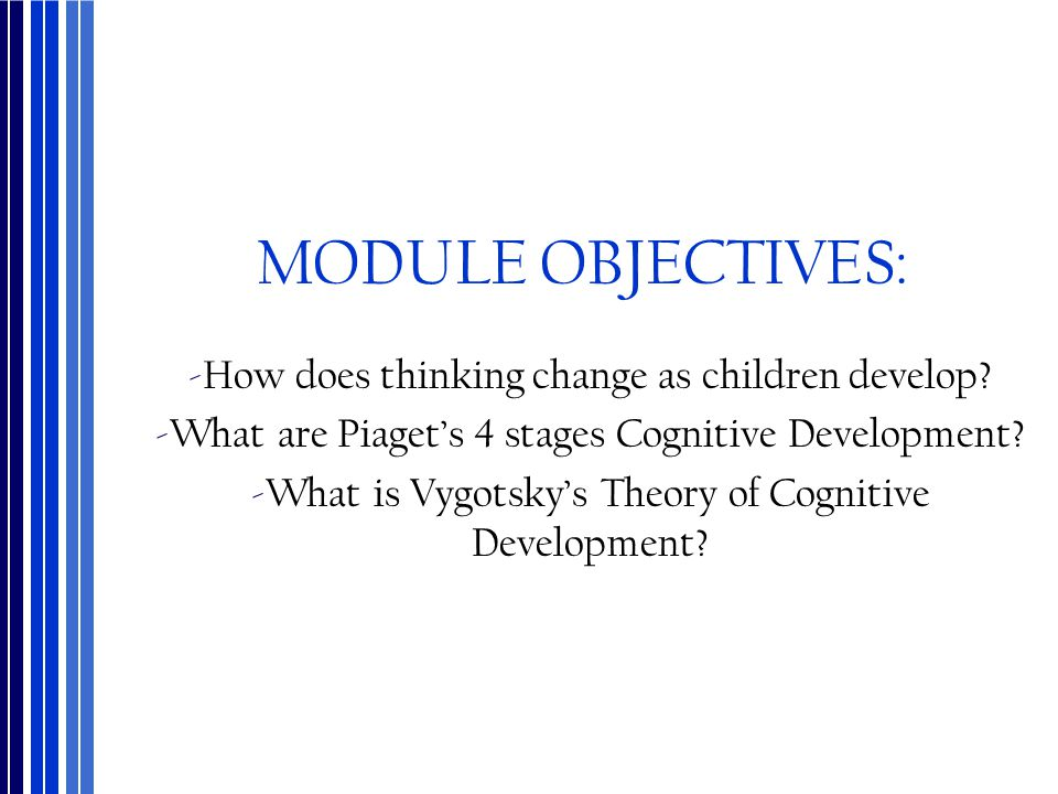 MODULE OBJECTIVES: How does thinking change as children develop
