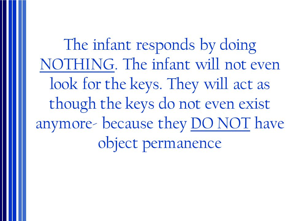 The infant responds by doing NOTHING