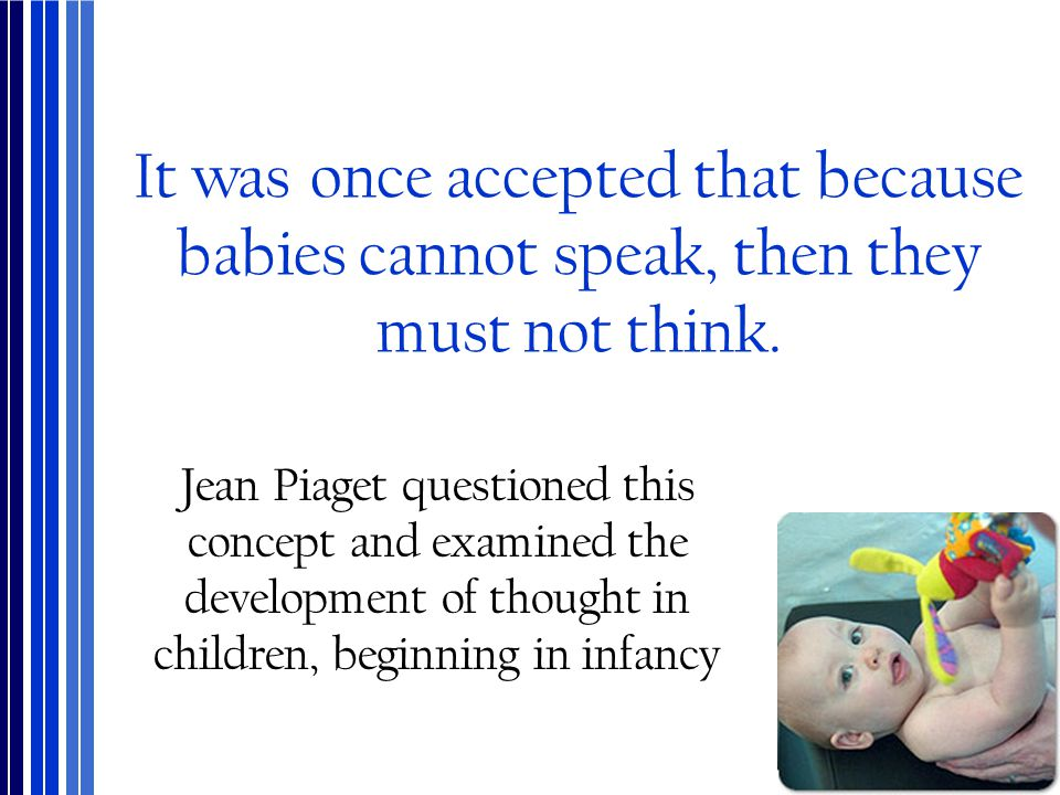 It was once accepted that because babies cannot speak, then they must not think.