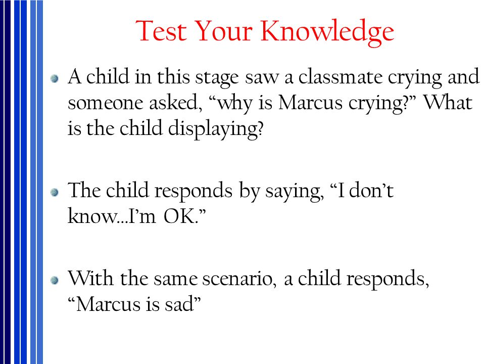 Test Your Knowledge A child in this stage saw a classmate crying and someone asked, why is Marcus crying What is the child displaying