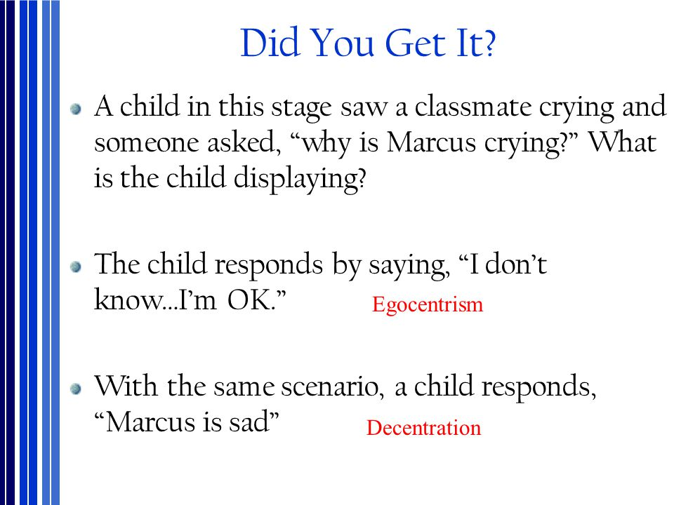 Did You Get It A child in this stage saw a classmate crying and someone asked, why is Marcus crying What is the child displaying