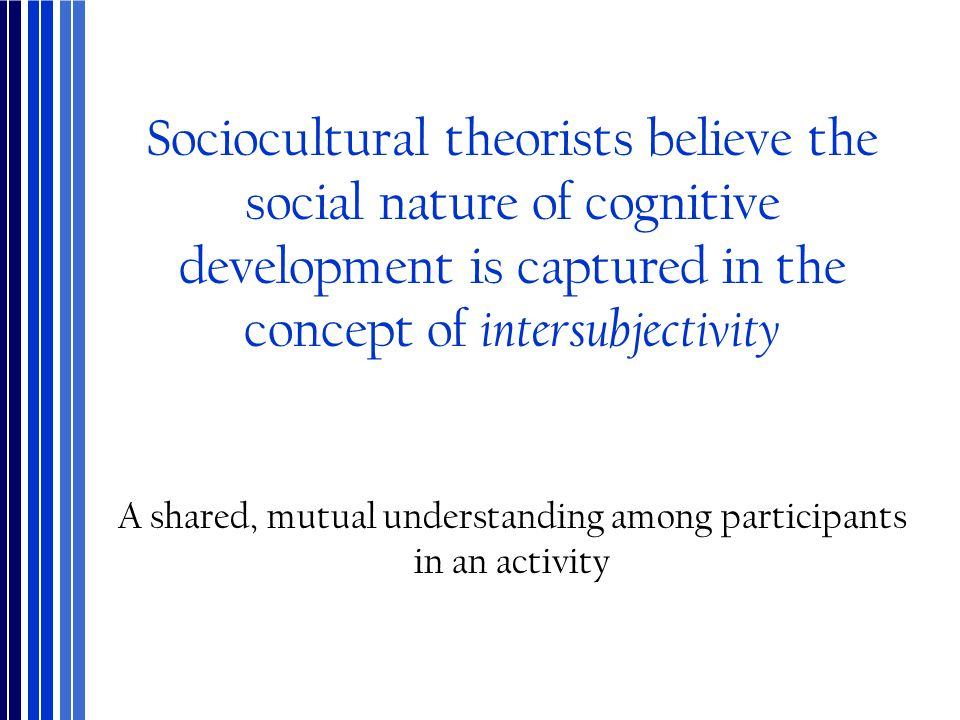 A shared, mutual understanding among participants in an activity