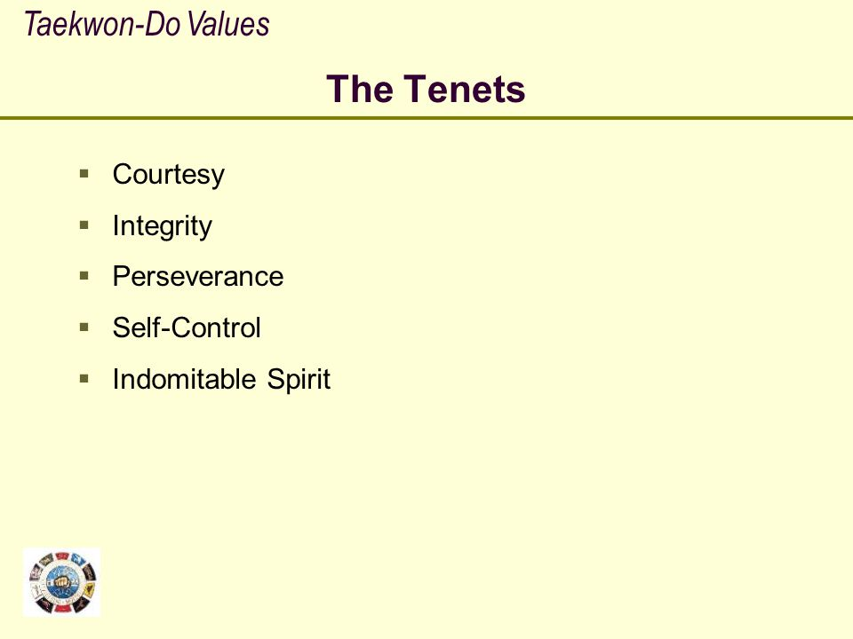 The Tenets Taekwon-Do Values Courtesy Integrity Perseverance