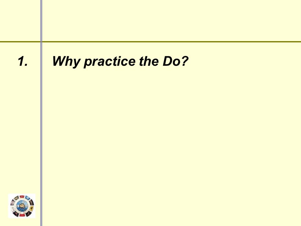 1. Why practice the Do