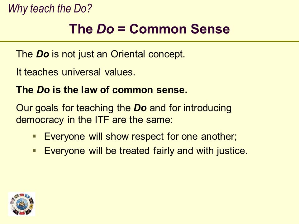 The Do = Common Sense Why teach the Do