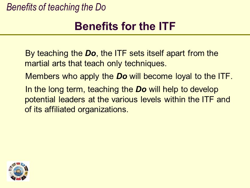Benefits for the ITF Benefits of teaching the Do