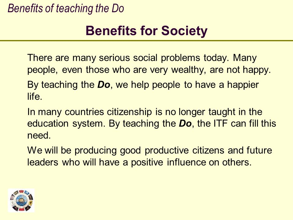 Benefits for Society Benefits of teaching the Do