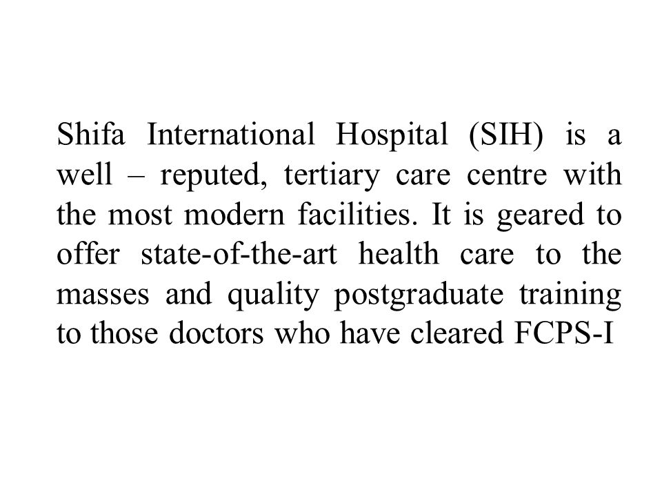 Shifa International Hospital (SIH) is a well – reputed, tertiary care centre with the most modern facilities.