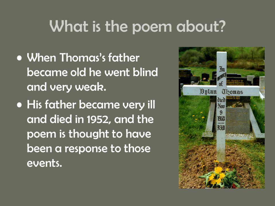 What is the poem about When Thomas's father became old he went blind and very weak.