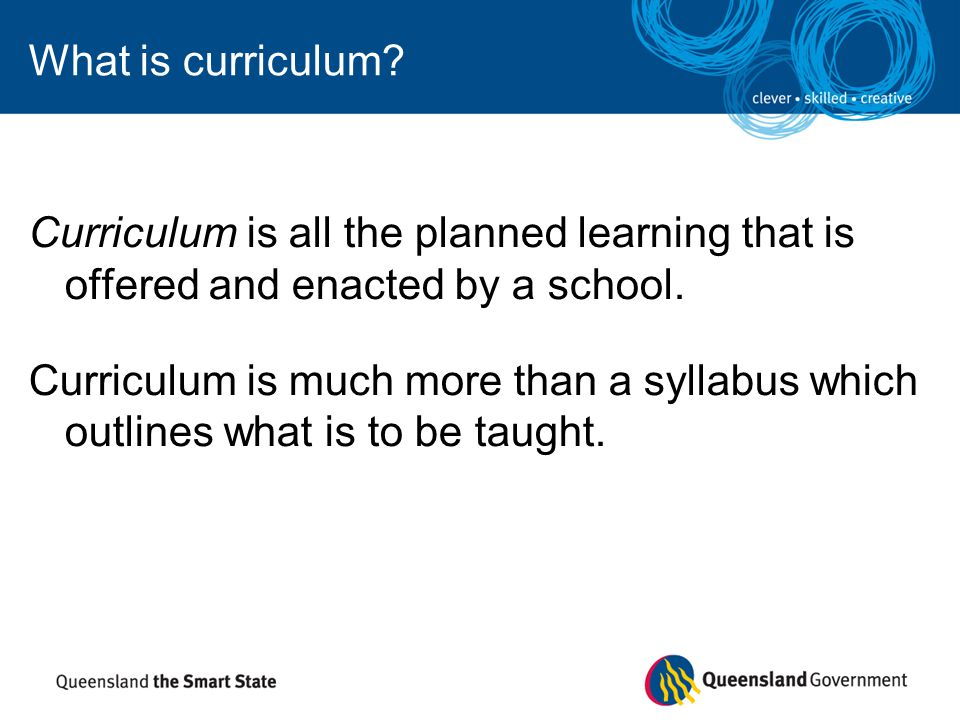 What is curriculum Curriculum is all the planned learning that is offered and enacted by a school.