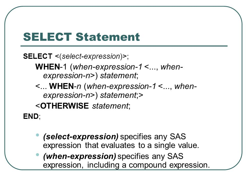 SELECT Statement SELECT <(select-expression)>; WHEN-1 (when-expression-1 <..., when-expression-n>) statement;