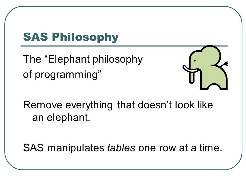 SAS Philosophy The Elephant philosophy of programming
