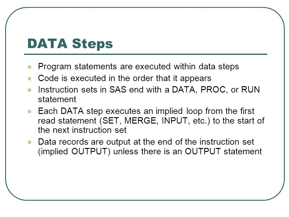 DATA Steps Program statements are executed within data steps