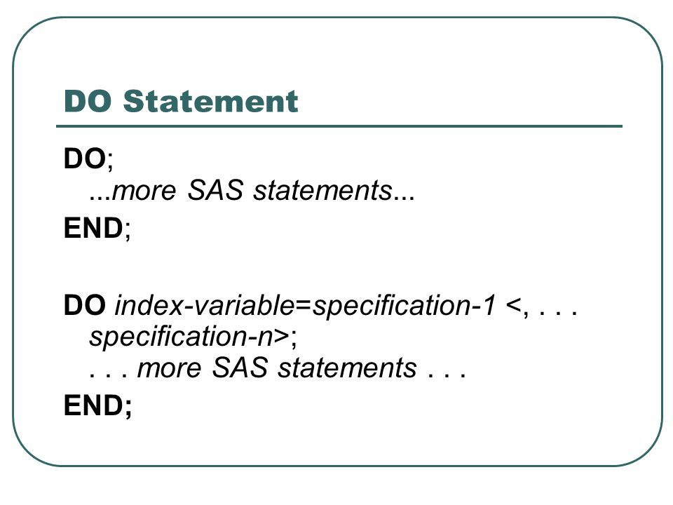 DO Statement DO; ...more SAS statements... END;