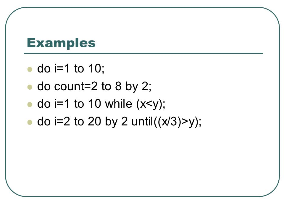 Examples do i=1 to 10; do count=2 to 8 by 2;