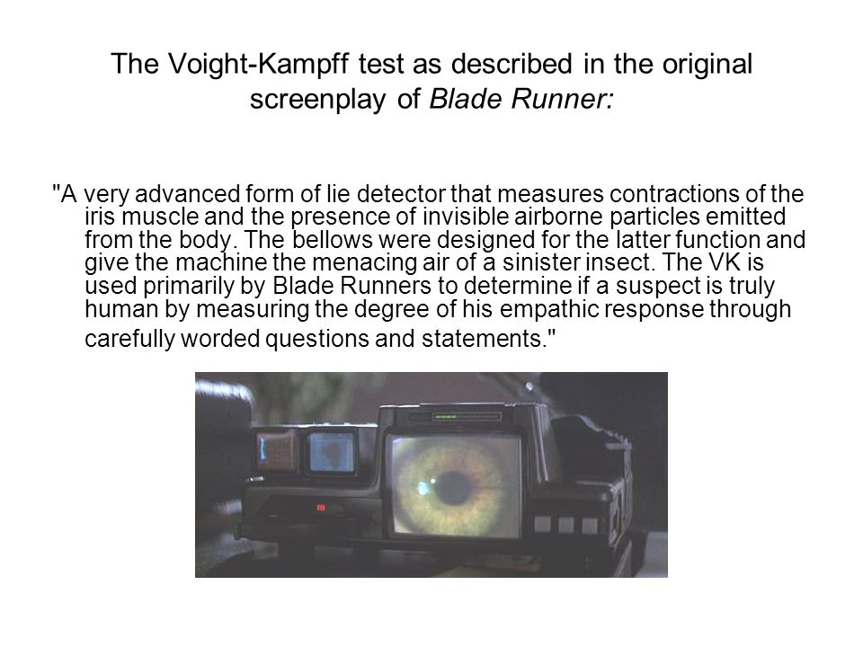The Voight-Kampff test as described in the original screenplay of Blade Runner: