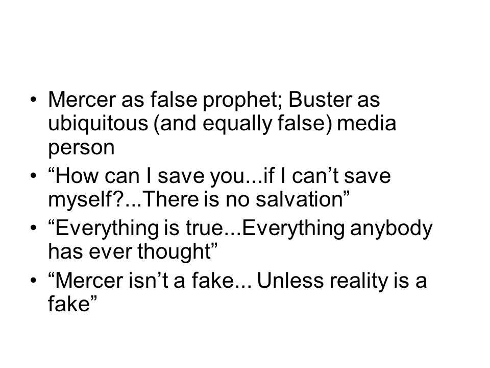 Mercer as false prophet; Buster as ubiquitous (and equally false) media person