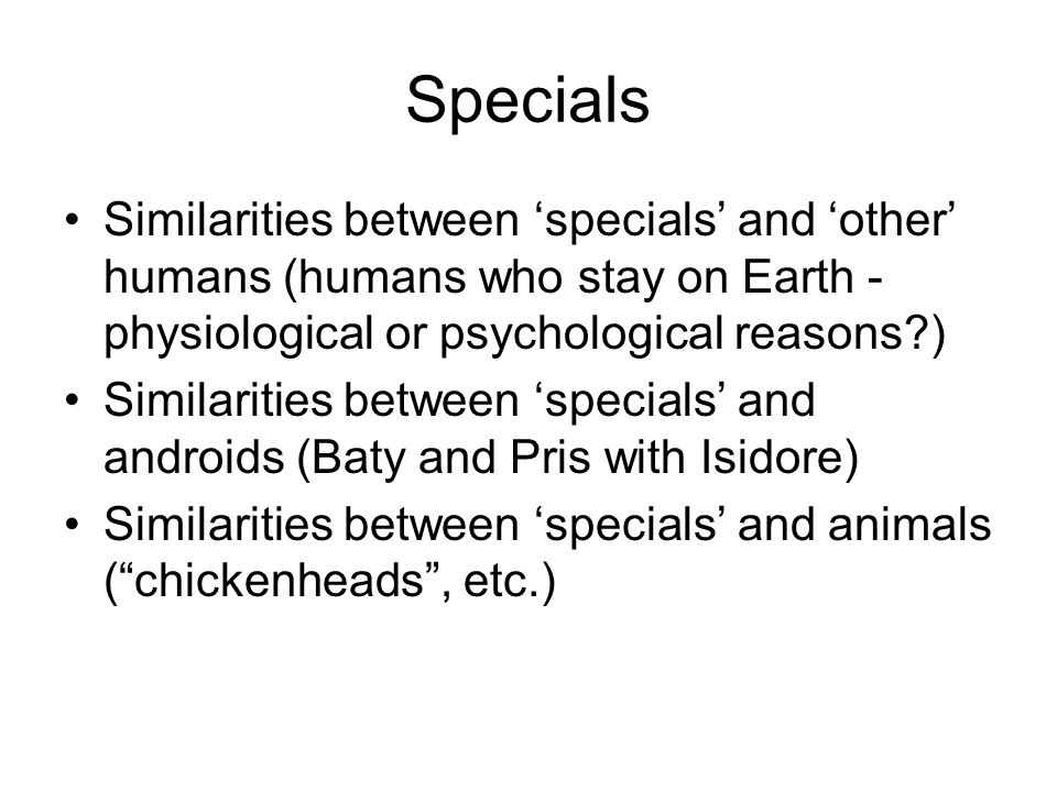 Specials Similarities between 'specials' and 'other' humans (humans who stay on Earth - physiological or psychological reasons )