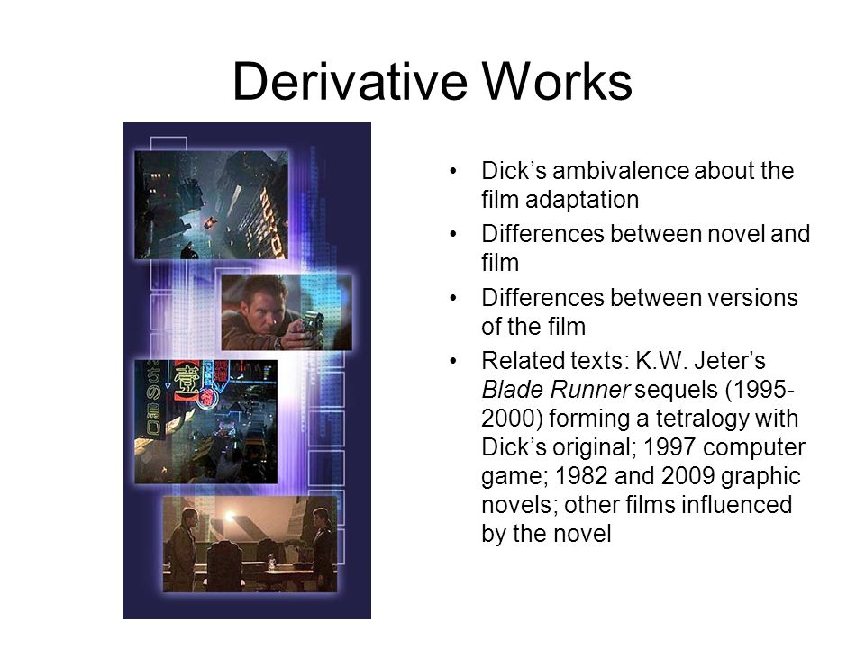 Derivative Works Dick's ambivalence about the film adaptation