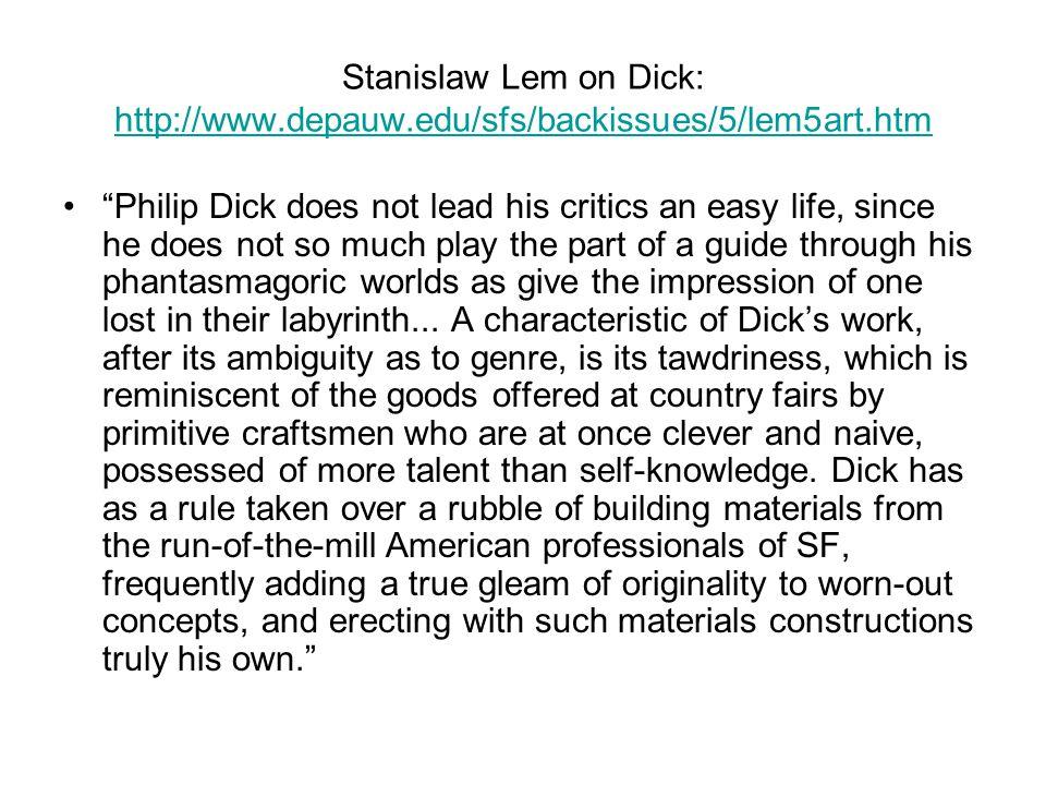 Stanislaw Lem on Dick: http://www.depauw.edu/sfs/backissues/5/lem5art.htm
