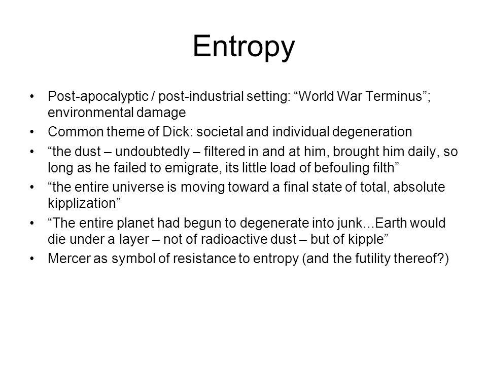 Entropy Post-apocalyptic / post-industrial setting: World War Terminus ; environmental damage.
