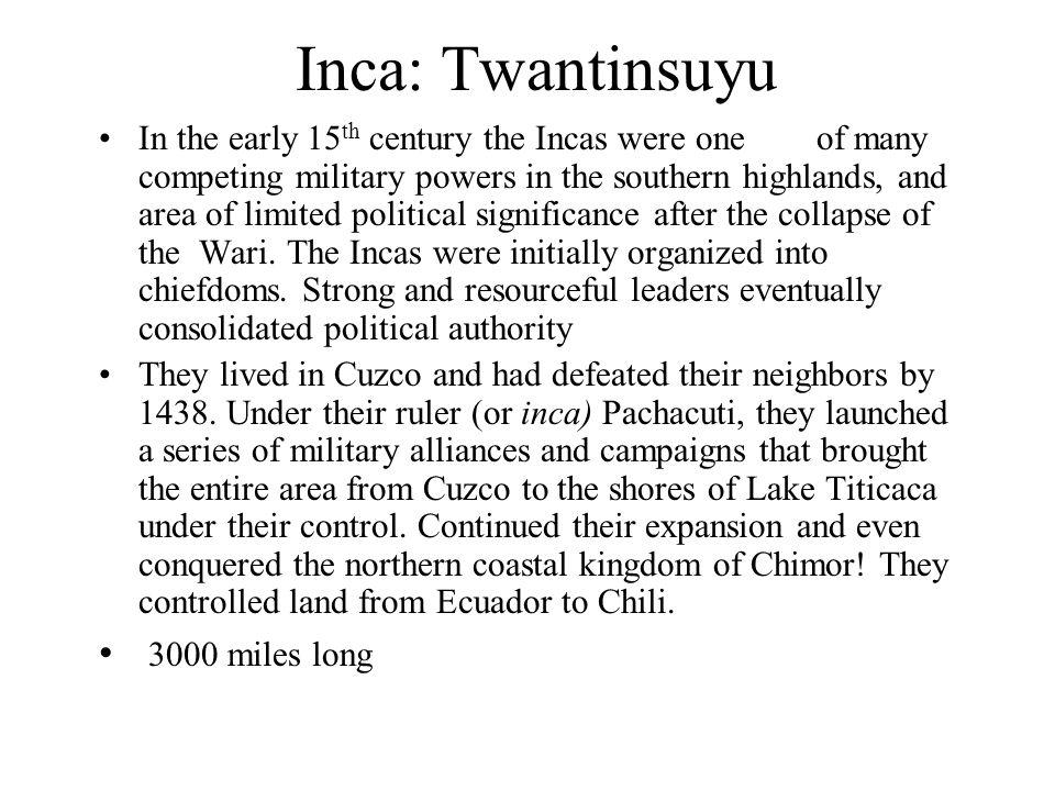 Inca: Twantinsuyu 3000 miles long