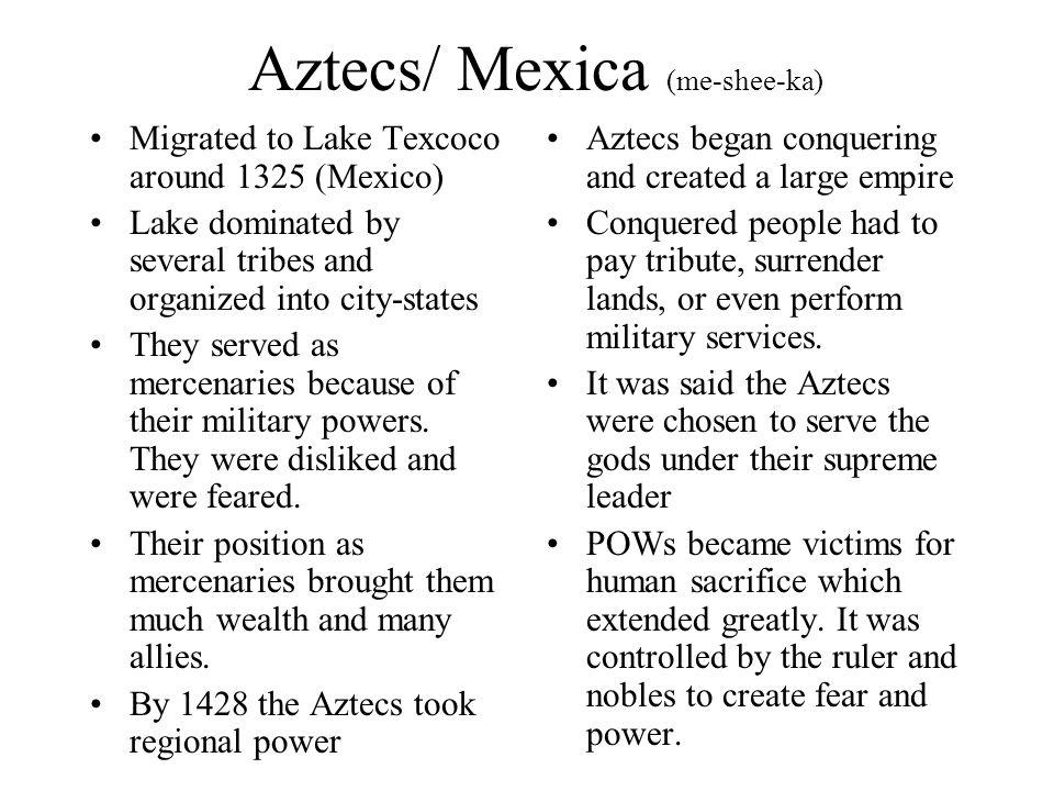 Aztecs/ Mexica (me-shee-ka)