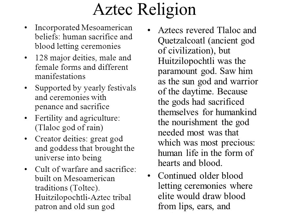Aztec Religion Incorporated Mesoamerican beliefs: human sacrifice and blood letting ceremonies.