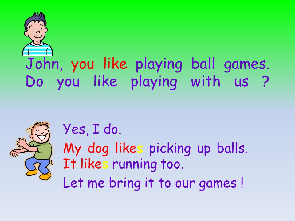 John, you like playing ball games. Do you like playing with us