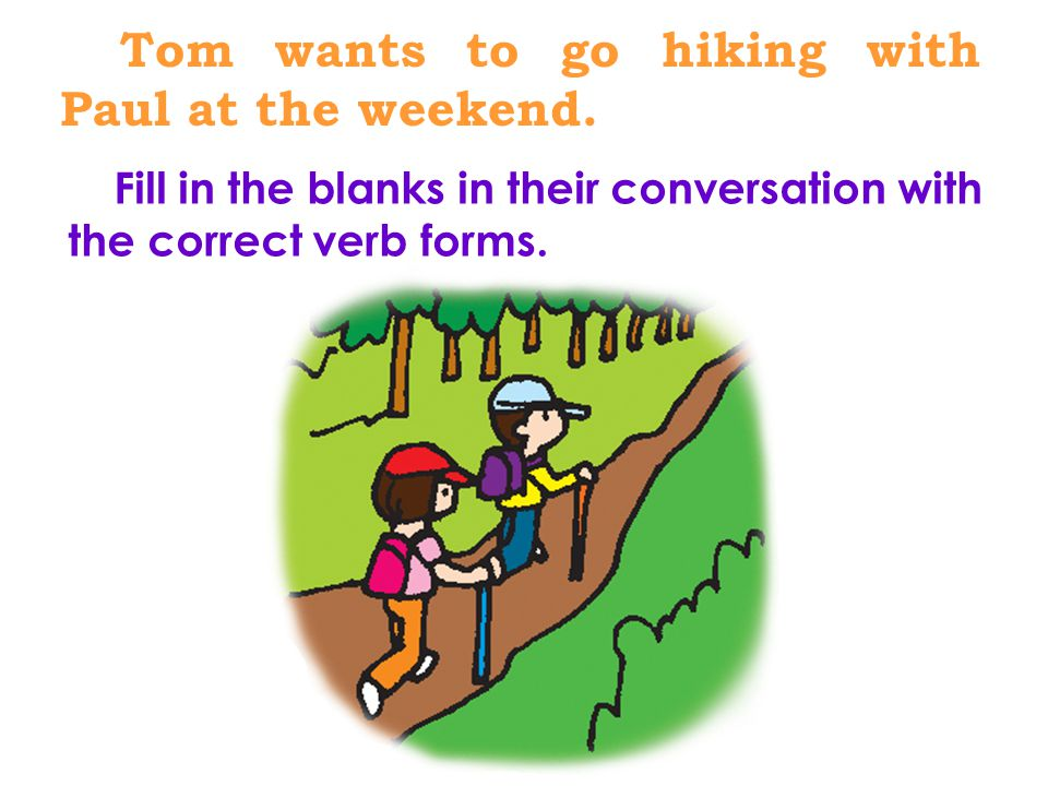 Tom wants to go hiking with Paul at the weekend.