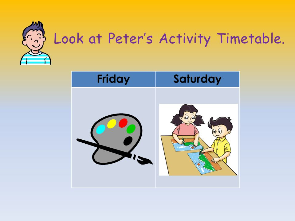Look at Peter's Activity Timetable.