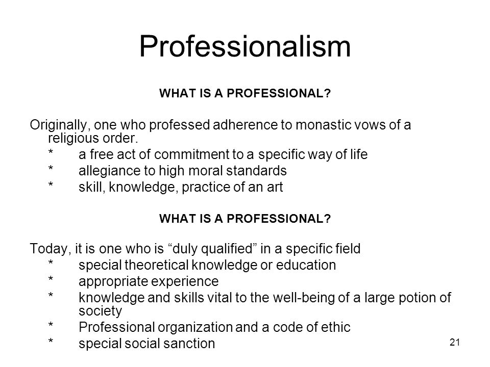 Professionalism WHAT IS A PROFESSIONAL Originally, one who professed adherence to monastic vows of a religious order.