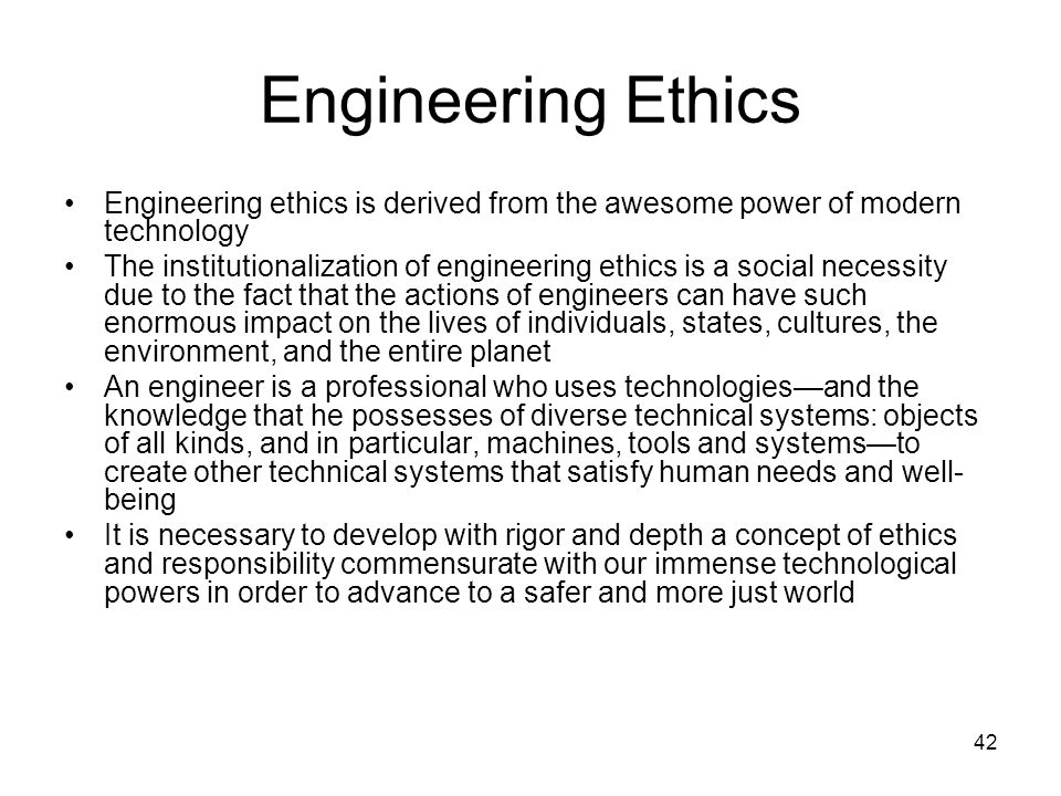 Engineering Ethics Engineering ethics is derived from the awesome power of modern technology.