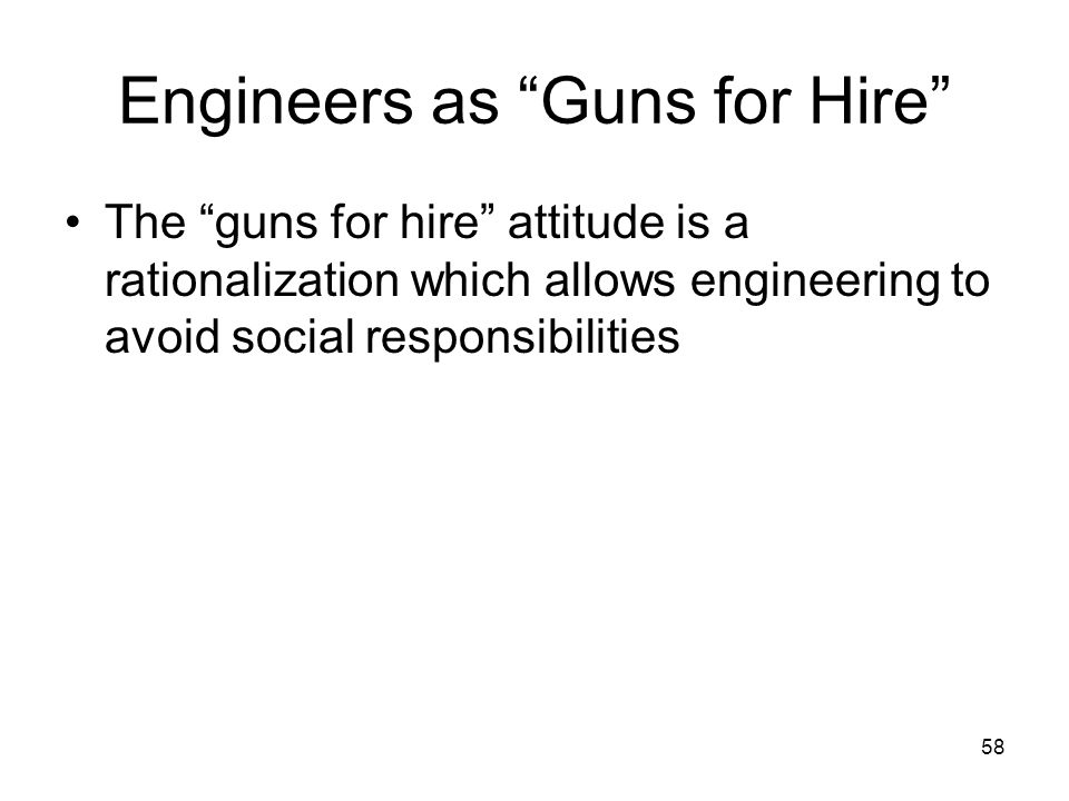 Engineers as Guns for Hire