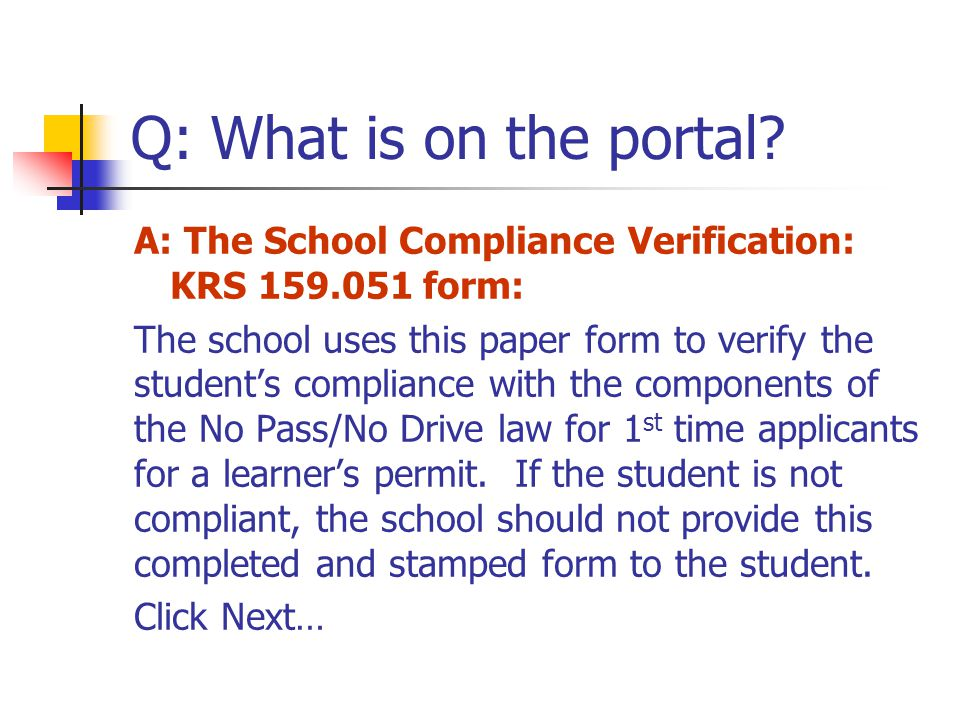 Q: What is on the portal A: The School Compliance Verification: KRS 159.051 form: