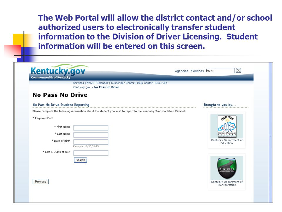 The Web Portal will allow the district contact and/or school authorized users to electronically transfer student information to the Division of Driver Licensing.