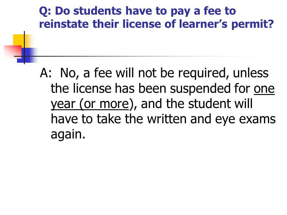 Q: Do students have to pay a fee to reinstate their license of learner's permit