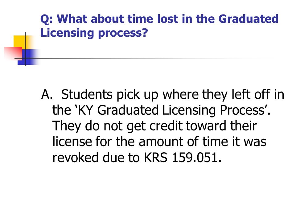 Q: What about time lost in the Graduated Licensing process