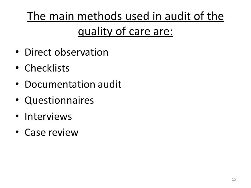The main methods used in audit of the quality of care are: