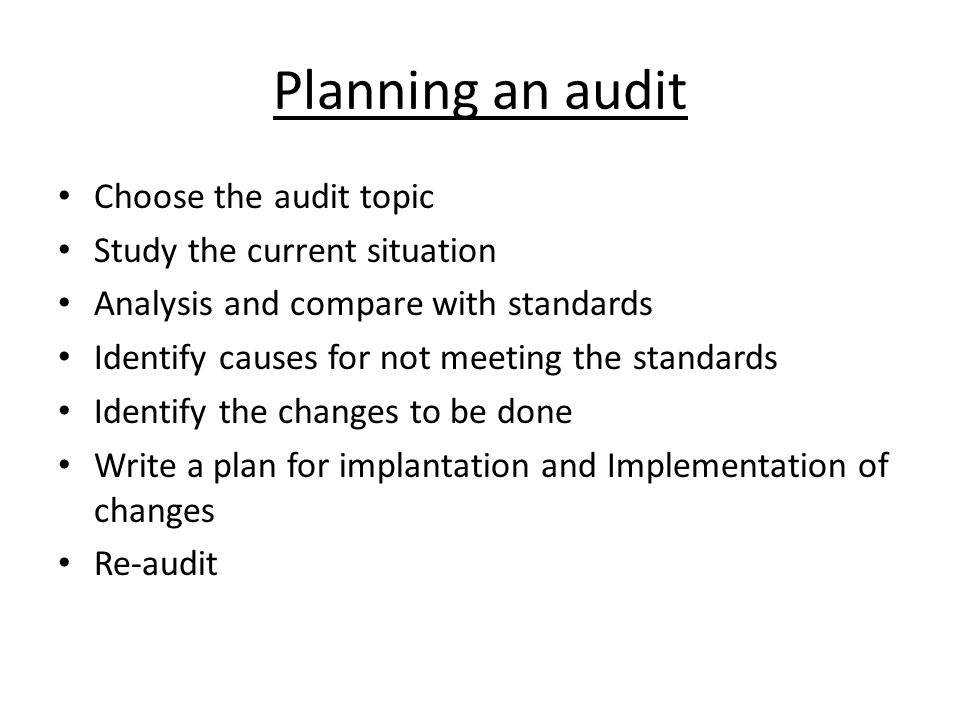 Planning an audit Choose the audit topic Study the current situation