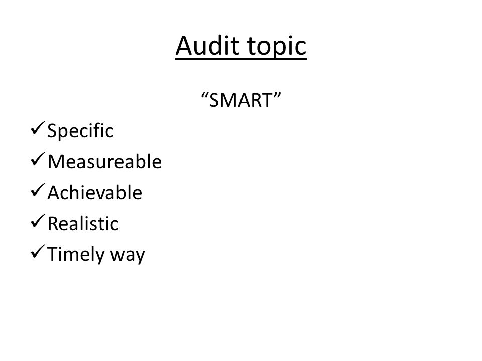 Audit topic SMART Specific Measureable Achievable Realistic